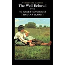 Well-Beloved: With the Pursuit of the Well-Beloved (1892) (Wordsworth Classics)