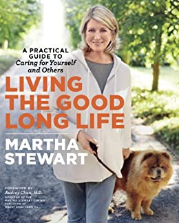 Living the Good Long Life: A Practical Guide to Caring for Yourself and Others par [Stewart, Martha]
