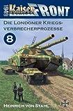 Kaiserfront 1949 Band 8: Die Londoner Kriegsverbrecherprozesse