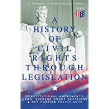 A History of Civil Rights Through Legislation: Constitutional Amendments, Laws, Supreme Court Decisions & Key Foreign Policy Acts: Declaration of Independence, ... v. Virginia and more (English Edition)