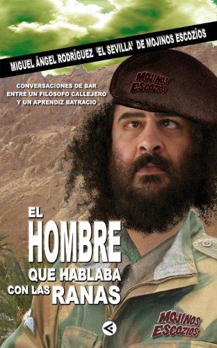 El Hombre Que Hablaba Con Las Ranas: Conversaciones De Bar Entre Un Filósofo Callejero Y Un Aprendiz Batracio