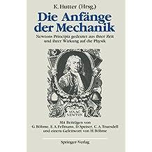 Die Anfänge der Mechanik: Newtons Principia gedeutet aus ihrer Zeit und ihrer Wirkung auf die Physik