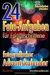 24 Foto-Aufgaben für Fortgeschrittene: Fotografischer Adventskalender: (52 Foto-Aufgaben präsentiert)