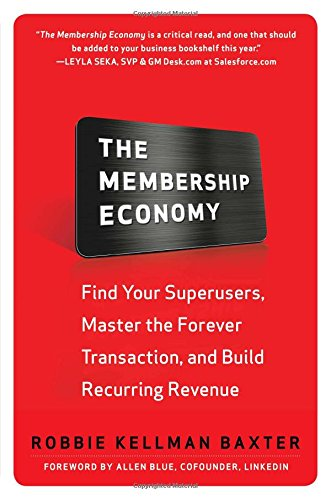 The Membership Economy: Find Your Super Users, Master the Forever Transaction, and Build Recurring Revenue por Robbie Kellman Baxter