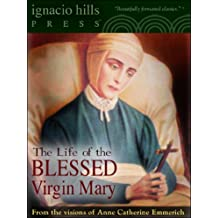 The Life of the Blessed Virgin Mary (The Catholic Classic!) (English Edition)