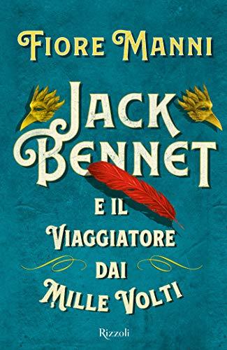 Jack Bennet e il viaggiatore dai mille volti di [Manni, Fiore]