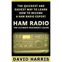 Ham Radio: The Ultimate Beginners Guide The Quickest and Easiest Way to Learn How to Become a Ham Radio Expert (Survival, Communication, Self Reliance, Ham Radio, Guidebook) (English Edition)