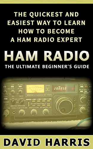 Ham Radio: The Ultimate Beginners Guide The Quickest and Easiest Way to  Learn How to Become a Ham Radio Expert (Survival, Communication, Self