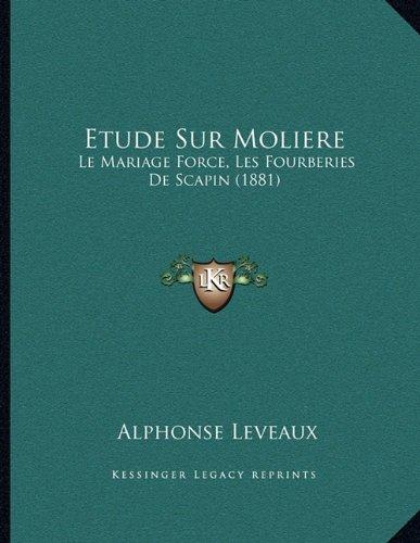 Etude Sur Moliere: Le Mariage Force, Les Fourberies de Scapin (1881)