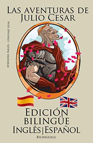 Aprender inglés - Edición bilingüe (Inglês - Español) Las aventuras de Julio Cesar