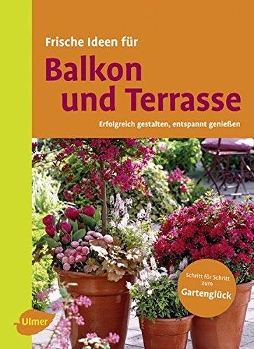 Preisvergleich Produktbild Frische Ideen für Balkon & Terrasse: Erfolgreich gestalten, entspannt genießen