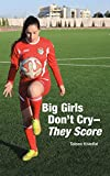 Big Girls Don't Cry--They Score
