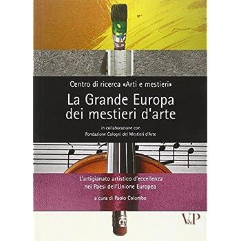 La Grande Europa Dei Mestieri D'arte. L'artigianato Artistico D'eccellenza Nei Paesi Dell'unione Europea