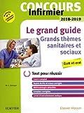 Concours Infirmier 2018-2019 Le grand guide Grands thèmes sanitaires et sociaux: Ecrit et Oral : Le tout-en-un avec livret d'entraînement...