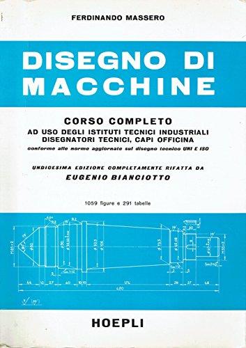 Disegno di macchine : corso completo ad uso degli istituti tecnici industriali, disegnatori tecnici, capi officina,conforme alle norme aggiornate sul disegno tecnico UNI e ISO
