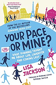 Your Pace or Mine?: What Running Taught Me About Life, Laughter and Coming Last by [Jackson, Lisa]