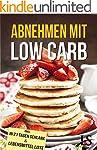 Abnehmen mit Low Carb - Die einfache...