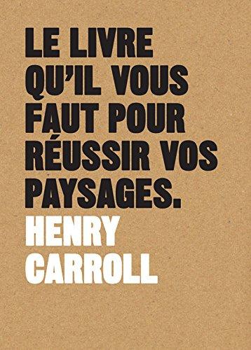 Le livre qu'il vous faut pour réussir vos paysages par Henry Carroll
