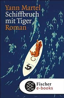 Schiffbruch mit Tiger: Roman von [Martel, Yann]