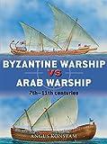 Byzantine Warship vs Arab Warship: 7th-11th Centuries (Duel, Band 64)