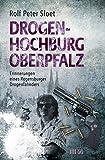 Drogenhochburg Oberpfalz: Erinnerungen eines Regensburger Drogenfahnders - Rolf Peter Sloet