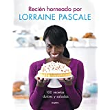 Recién horneado por Lorraine Pascale/ Freshly baked by Lorraine Pascale: 100 recetas dulces y saladas/ 100 sweet and savory recipes