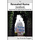 The Revealed Rome Handbook: Tips and Tricks for Exploring the Eternal City (English Edition)