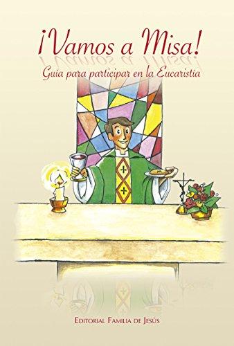 ¡Vamos a Misa!: Guía para participar en la Eucaristía por José Alcázar Godoy