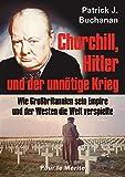 Churchill, Hitler und der unnötige Krieg: Wie Großbritannien sein Empire und der Westen die Welt verspielte