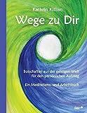 Wege zu Dir: Botschaften aus der geistigen Welt für den persönlichen Aufstieg - Ein Meditations- und Arbeitsbuch