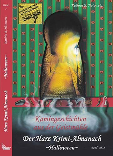 Harz Krimi-Almanach Bd. 3 ~Halloween~: Kamingeschichten aus der Geistmühle ~Halloween~ (Im Schatten der Hexen / Jage nicht, was Du nicht töten ()