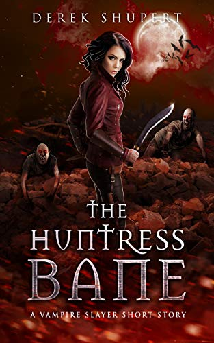 The Huntress Bane (A Vampire Slayer Short Story) (Survive the End Book 2) (English Edition)