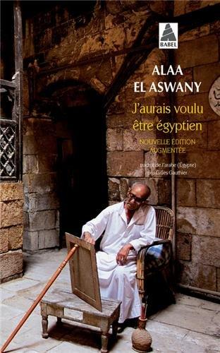 J'aurais voulu être égyptien par Alaa El Aswany