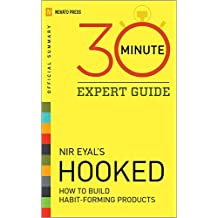 Hooked - 30 Minute Expert Guide: Official Summary to Nir Eyal's Hooked (English Edition)