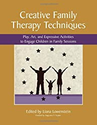 Creative Family Therapy Techniques: Play, Art & Expressive Activities to Engage Children in Family Sessions
