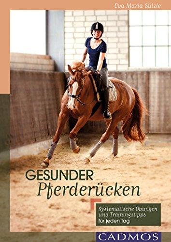 Gesunder Pferderücken: Systematische Übungen und Trainingstipps für jeden Tag (Cadmos Pferdewelt) -