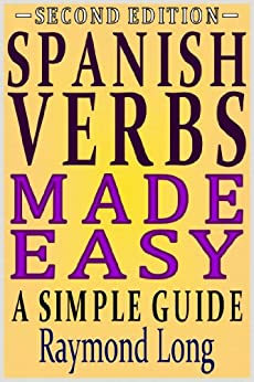 Spanish Verbs Made Easy: a Simple Guide (Second Edition) (English Edition) di [Long, Raymond]