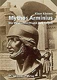 Mythos Arminius: Die Varusschlacht und ihre Folgen - Klaus Kösters