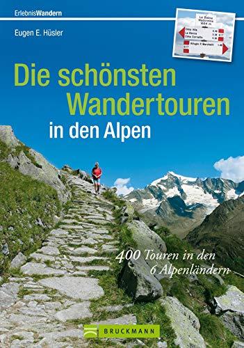 Wandertouren Alpen: 400 Touren in den 6 Alpenländern. Der Wanderführer für die Alpen mit Gipfeltouren und Hüttenwanderungen für ein ganzes Leben; die schönsten ... zum Wandern in den Alpen (Erlebnis Wandern)