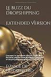 Le buzz du dropshipping - Extended Version: Comment ne pas tomber dans les pièges de la facilité et préparer votre boutique e-commerce en dropshipping pour qu'elle fonctionne !