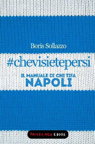 #chevisietepersi - Il manuale di chi tifa Napoli #chevisietepersi – Il manuale di chi tifa Napoli 51NUMh7A74L