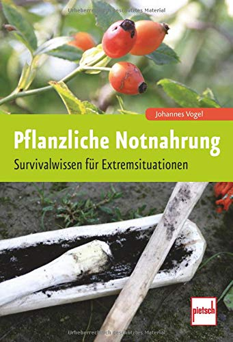 Pflanzliche Notnahrung: Survivalwissen für Extremsituationen (Essbare Pflanzen)
