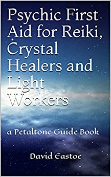 Psychic First Aid for Reiki, Crystal Healers and Light Workers: a Petaltone Guide Book (Petaltone Books) by [Eastoe, David]