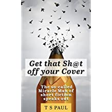 Get that Sh@t off your Cover!: The so-called Miracle Man speaks out. (English Edition)