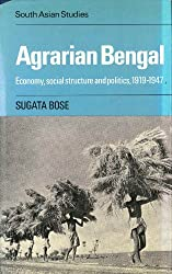 Agrarian Bengal: Economy, Social Structure and Politics, 1919-1947 (Cambridge South Asian Studies)