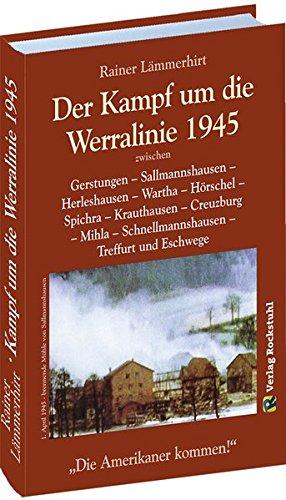 Der Kampf um die Werralinie im April 1945 zwischen Gerstungen - Sallmannshausen - Herleshausen - Wartha - Hörschel - Spichra - Krauthausen - ... Schnellmannshausen - Treffurt und Eschwege.