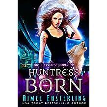 Huntress Born (Wolf Legacy Book 1)