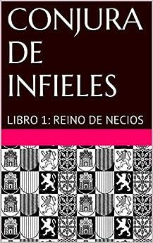 CONJURA DE INFIELES: LIBRO 1: REINO DE NECIOS (Spanish Edition) by [Peña, Juan María Navarro, Navarro, Juan M]