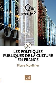 Les politiques publiques de la culture en France: « Que sais-je ? » n° 3427 par [Moulinier, Pierre]