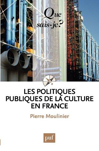 Les politiques publiques de la culture en France: « Que sais-je ? » n° 3427